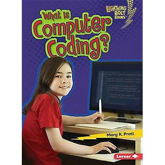 What Is Computer Coding? by Mary K Pratt - 9781467783071 Book