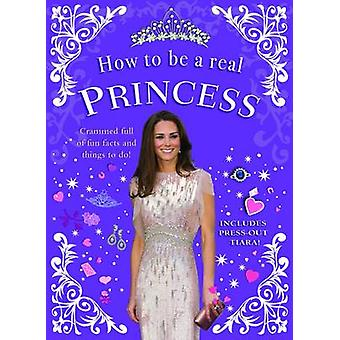 How to be a Real Princess by Mel Williams - 9781848122307 Book