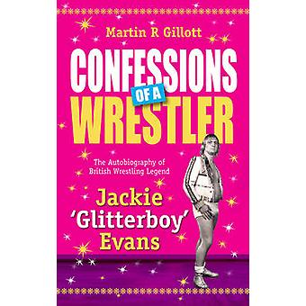 Confessions of a Wrestler - The Autobiography of British Wrestling Leg