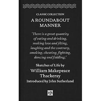 A Roundabout Manner - Sketches of Life by William Makepeace Thackeray -
