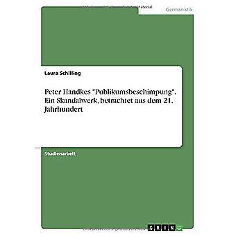 Peter Handkes -Publikumsbeschimpung-. Ein Skandalwerk - Betrachtet Au
