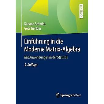 Einfhrung in die Moderne MatrixAlgebra  Mit Anwendungen in der Statistik by Schmidt & Karsten
