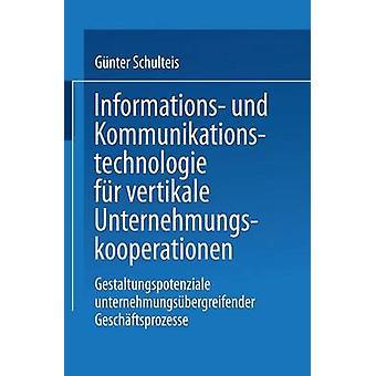 Informations Und Kommunikationstechnologie Fur Vertikale Unternehmungskooperationen Gestaltung Unternehmungsubergreifender Geschaftsprozesse de Schulteis et Gunter