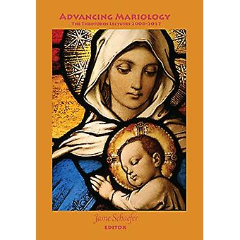Advancing Mariology - den Theotokos föreläsningar 2008-2017 av Jame Schaefe