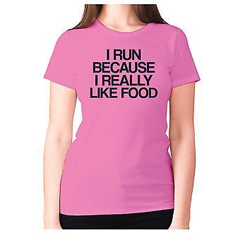 Womens funny foodie t-shirt slogan tee ladies eating - I run because I really like food