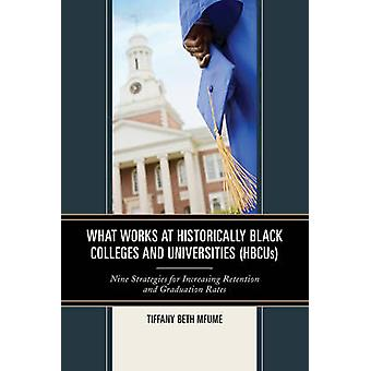 What Works at Historically Black Colleges and Universities Hbcus Nine Strategies for Increasing Retention and Graduation Rates par Mfume et Tiffany Beth