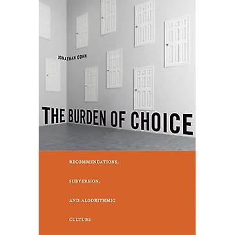 The Burden of Choice  Recommendations Subversion and Algorithmic Culture by Jonathan Cohn