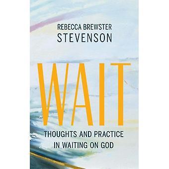 Wacht gedachten en oefen in het wachten op God door Rebecca Brewster Stevenson