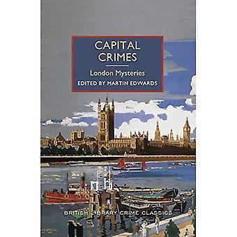 Capital Crimes: London mysterier: en brittisk bibliotek brottslighet Classic (British Library Crime Classics)