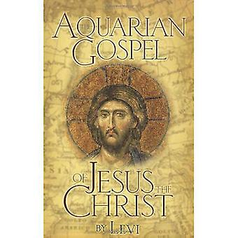 The Aquarian Gospel of Jesus Christ by Dowling & Levi H.