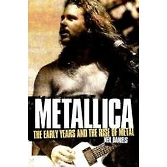 Metallica  The Early Years and The Rise of Metal by Neil Daniels