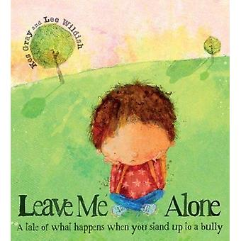 Leave Me Alone - A Tale of What Happens When You Stand Up to a Bully b