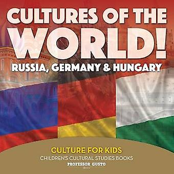 Cultures of the World Russia Germany  Hungary  Culture for Kids  Childrens Cultural Studies Books by Gusto & Professor