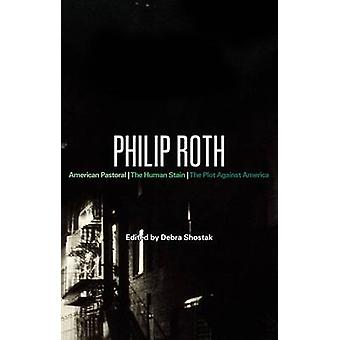 Philip Roth American Pastoral The Human Stain The Plot Against America by Shostak & Debra