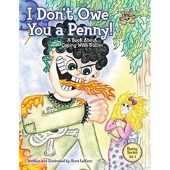 I Dont Owe You a Penny A Book About Coping With Bullies by LeBlanc & Sheri Lyn