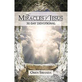 The Miracles of Jesus 30 Day Devotional by Sibanda & Osien