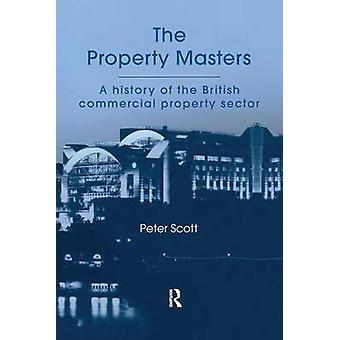 The Property Masters  A history of the British commercial property sector by Scott & P.