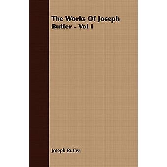 The Works Of Joseph Butler  Vol I by Butler & Joseph