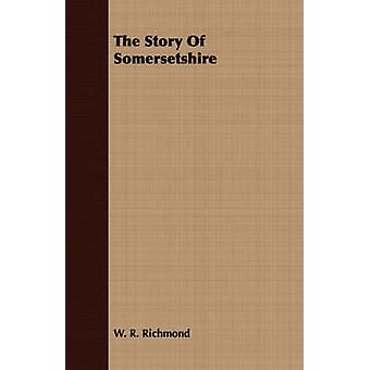 The Story Of Somersetshire by Richmond & W. R.