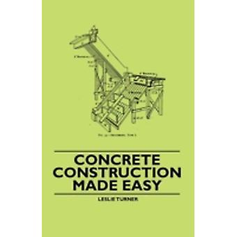 Concrete Construction Made Easy by Turner & Leslie