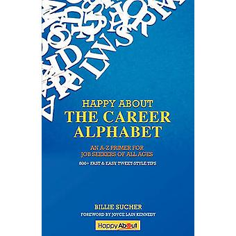 Happy About The Career Alphabet An AZ Primer for Job Seekers of All Ages 800 Fast  Easy TweetStyle Tips by Sucher & Billie