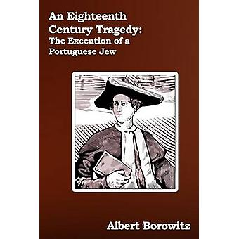 An Eighteenth Century Tragedy The Execution of a Portuguese Jew by Borowitz & Albert