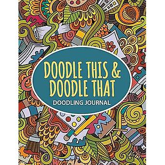 Doodle This Doodle That Doodling Journal by Journals & Creative