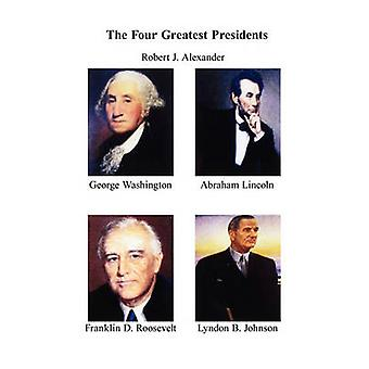 The Four Greatest Presidents by Alexander & Robert J.