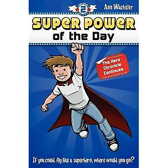 Super Power of the Day The Hero Chronicle Continues by Wachtler & Ann E.