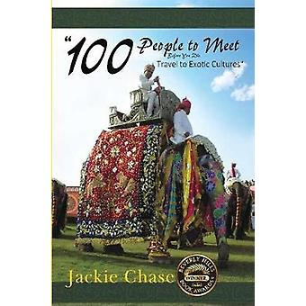 100 People to Meet Before You Die Travel to Exotic Cultures by Chase & Jackie Lynn