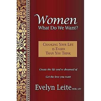Frauen, die wir wollen, Ihr Leben zu ändern ist einfacher, als Sie denken von Leite & Evelyn