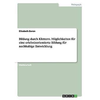 Bildung durch Klettern. Mglichkeiten fr eine erlebnisorientierte Bildung fr nachhaltige Entwicklung by Baron & Elisabeth