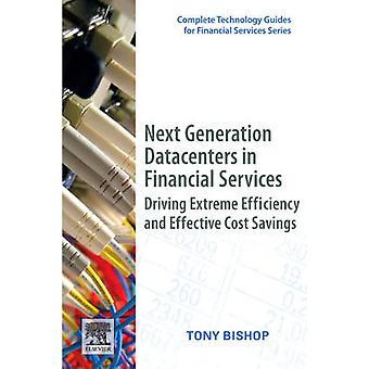 Next Generation Datacenters in Financial Services Driving Extreme Efficiency and Effective Cost Savings by Bishop & Tony