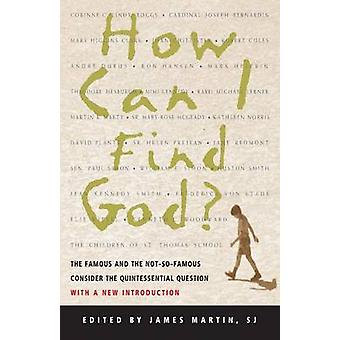 How Can I Find God The Famous and the NotSoFamous Consider the Quintessential Question by Martin & James