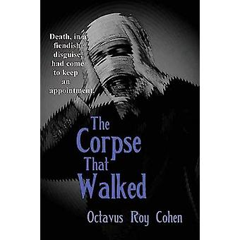 The Corpse That Walked by Cohen & Octavus Roy