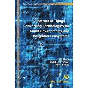 Internet of Things Converging Technologies for Smart Environments and Integrated Ecosystems by Vermesan & Ovidiu