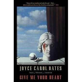 Give Me Your Heart by Professor of Humanities Joyce Carol Oates - 978