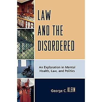Law and the Disordered - An Explanation in Mental Health - Law - and P
