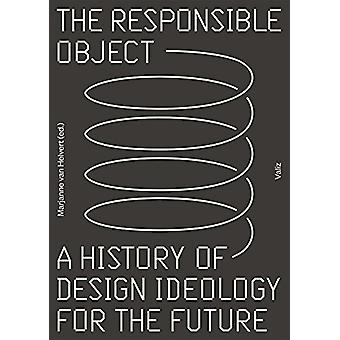 The Responsible Object - A History of Design Ideology for the Future b