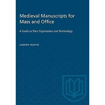 Medieval Manuscripts for Mass and Office - A Guide to their Organizati