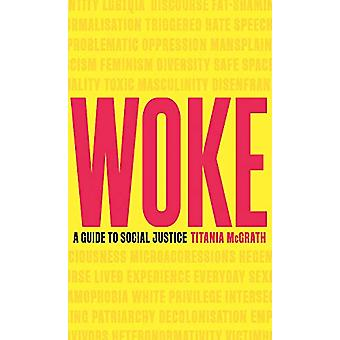 Woke - A Guide to Social Justice by Titania McGrath - 9781472130846 Bo