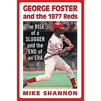 George Foster and the 1977 Reds - The Rise of a Slugger and the End of