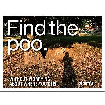 Find the Poo - Without Worrying about Where You Step by Joe Shylitt -