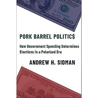 Pork Barrel Politics - How Government Spending Determines Elections in