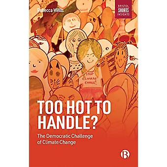 Too Hot to Handle? - The Democratic Challenge of Climate Change by Reb