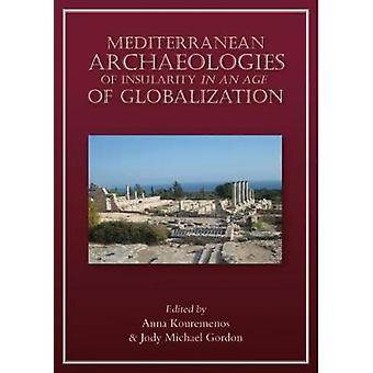 Mediterranean Archaeologies of Insularity in the Age of Globalization