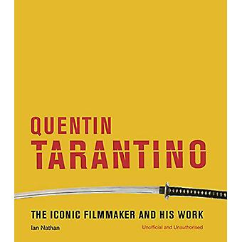 Quentin Tarantino - The iconic filmmaker and his work by Ian Nathan -