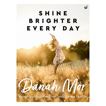 Shine Brighter Every Day  Nourish Your Body Feed Your Spirit Balance Your Life by Danah Mor