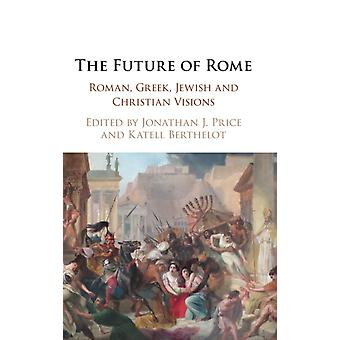 The Future of Rome by Edited by Jonathan J Price & Edited by Katell Berthelot