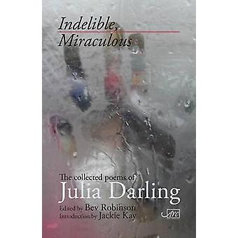 Indelible Miraculous by Julia Darling - 9781910345306 Book